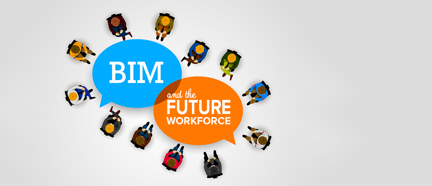 BIM AND THE FUTURE WORKFORCE